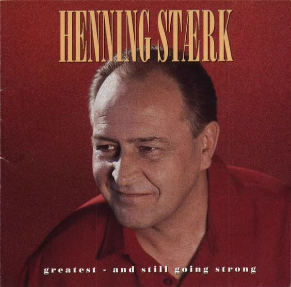 Henning Stærk - Greatest - And Still Going Strong